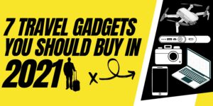 7 Travel Gadgets You Should Buy In 2021