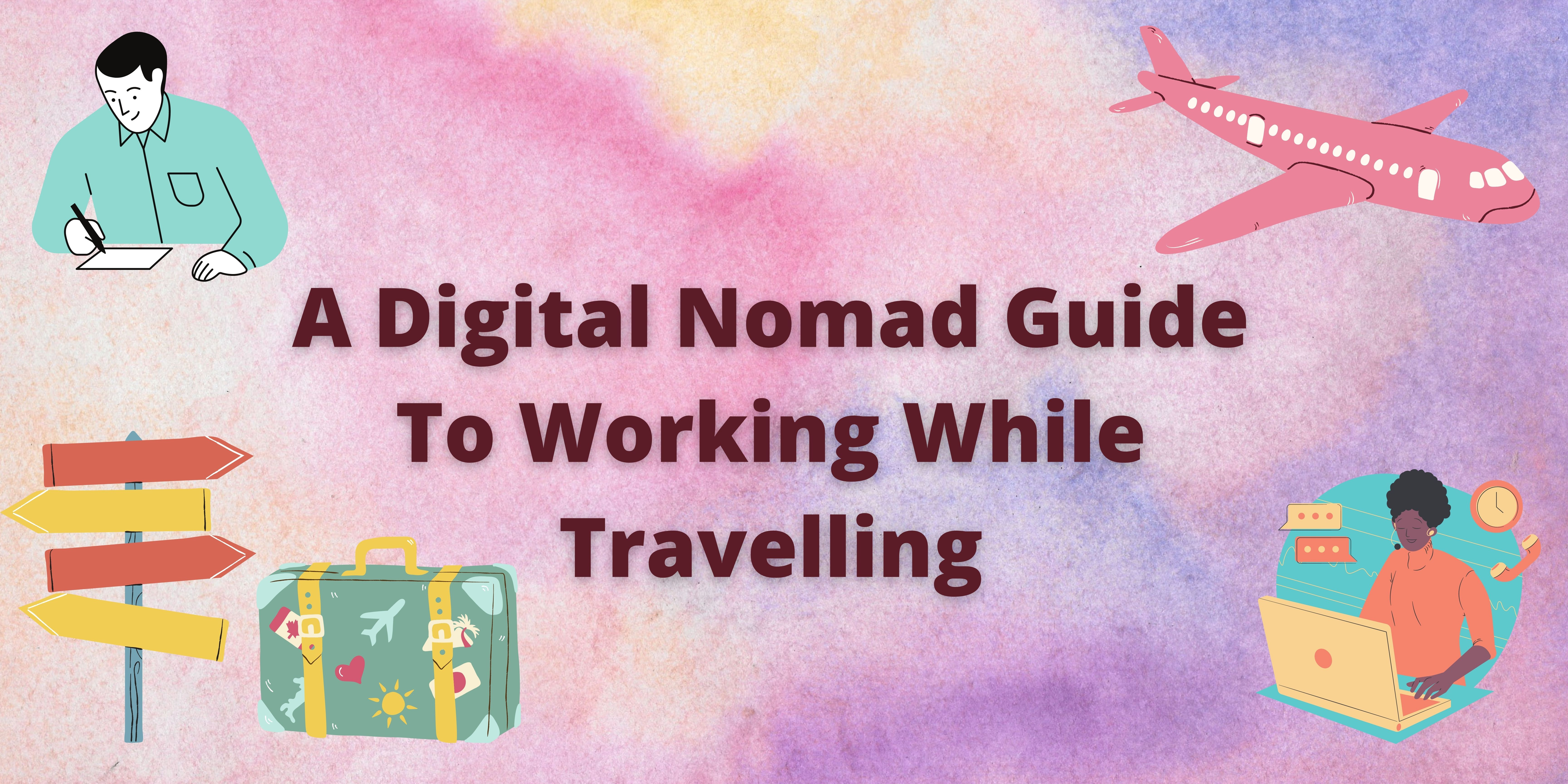 A Digital Nomad Guide To Working While Travelling