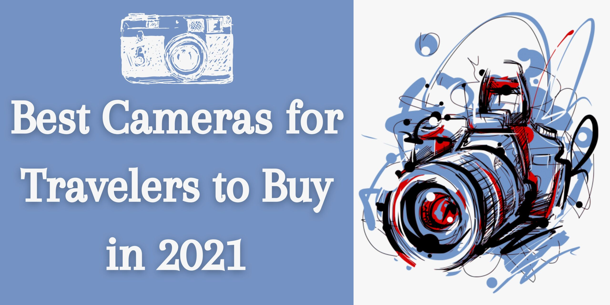 7 Best Cameras for Travelers to Buy in 2021